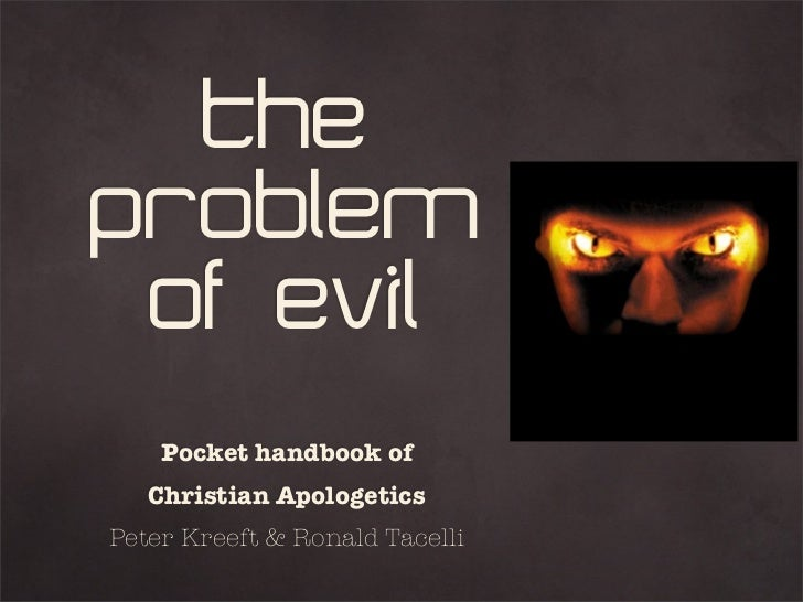 TheProblem of Evil    Pocket handbook of   Christian ApologeticsPeter Kreeft & Ronald Tacelli