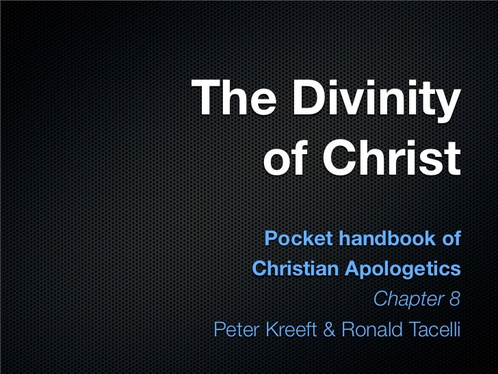 The Divinity  of Christ      Pocket handbook of    Christian Apologetics                  Chapter 8Peter Kreeft & Ronald T...