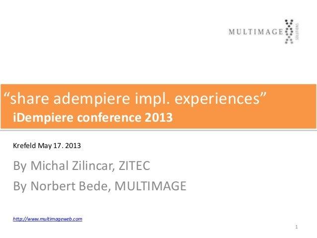 "KREFELD, iDempiereBy Michal Zilincar, ZITECBy Norbert Bede, MULTIMAGE""share adempiere impl. experiences""iDempiere conferen..."