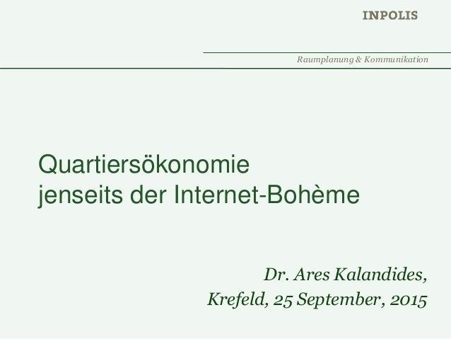 Raumplanung & Kommunikation Quartiersökonomie jenseits der Internet-Bohème Dr. Ares Kalandides, Krefeld, 25 September, 2015