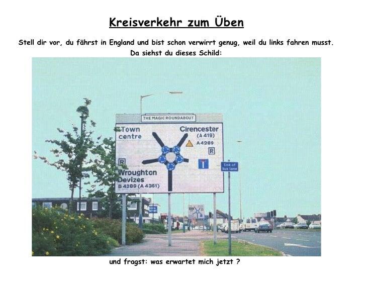 Kreisverkehr zum Üben Stell dir vor, du fährst in England und bist schon verwirrt genug, weil du links fahren musst.      ...