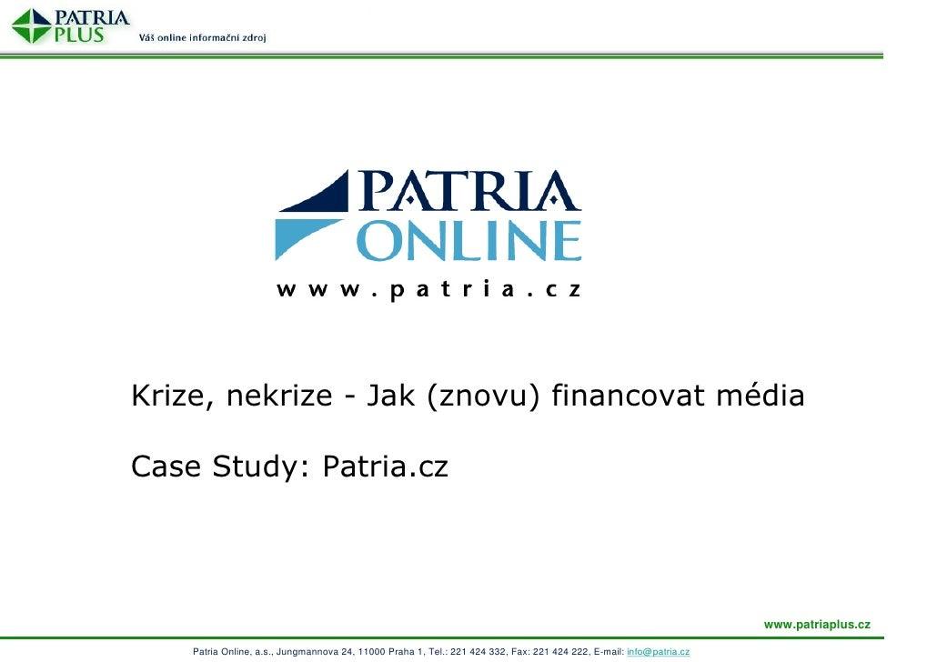 Krize, nekrize - Jak (znovu) financovat média  Case Study: Patria.cz                                                      ...