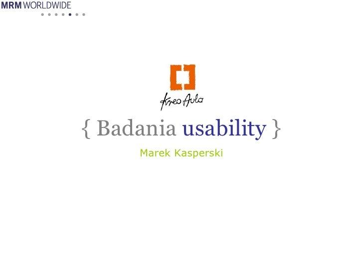 { Badania  usability  } Marek Kasperski