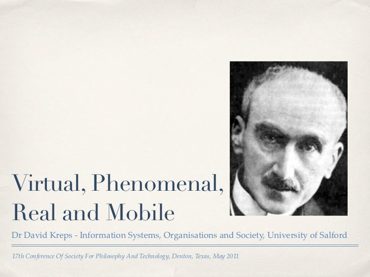 Virtual, Phenomenal,Real and MobileDr David Kreps - Information Systems, Organisations and Society, University of Salford1...