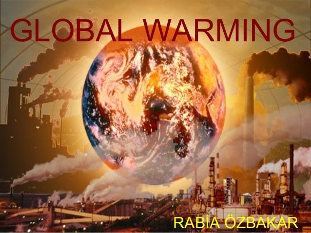 GLOBAL WARMING  RABİA ÖZBAKAR