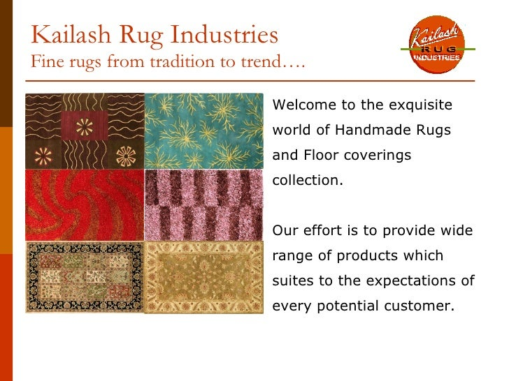 Kailash Rug Industries Fine rugs from tradition to trend….                                Welcome to the exquisite        ...