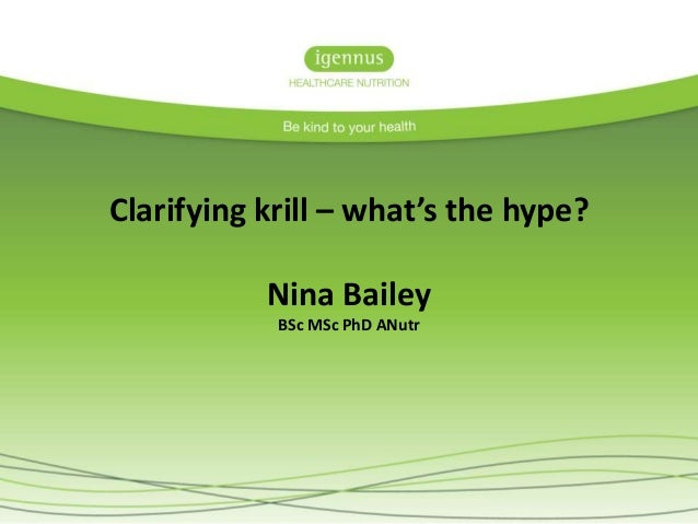 Clarifying krill – what's the hype? Nina Bailey BSc MSc PhD ANutr