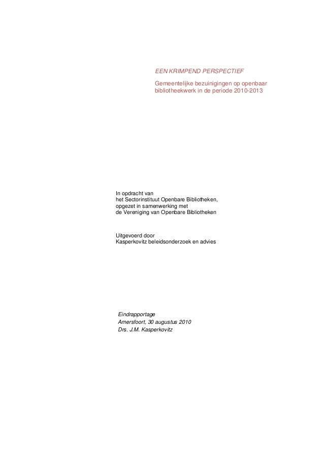 EEN KRIMPEND PERSPECTIEF Gemeentelijke bezuinigingen op openbaar bibliotheekwerk in de periode 2010-2013 In opdracht van h...