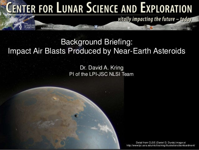 Background Briefing:Impact Air Blasts Produced by Near-Earth Asteroids                     Dr. David A. Kring             ...