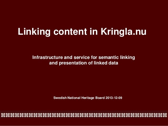 Linking content in Kringla.nu Infrastructure and service for semantic linking and presentation of linked data  Swedish Nat...