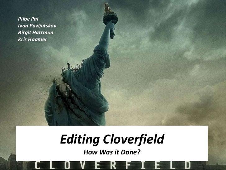 Piibe Pai<br />Ivan Pavljutskov<br />Birgit Hatrman<br />Kris Haamer<br />Editing CloverfieldHow Was it Done?<br />