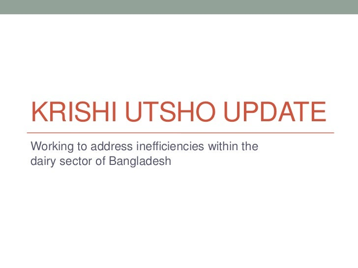 KRISHI UTSHO UPDATEWorking to address inefficiencies within thedairy sector of Bangladesh