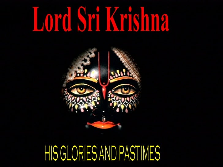 Lord Sri Krishna HIS GLORIES AND PASTIMES