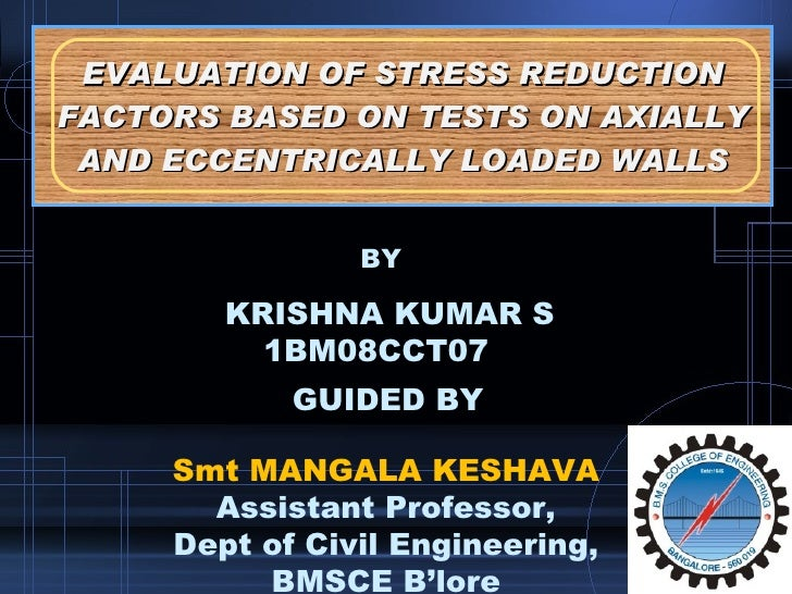 EVALUATION OF STRESS REDUCTION FACTORS BASED ON TESTS ON AXIALLY AND ECCENTRICALLY LOADED WALLS KRISHNA KUMAR S 1BM08CCT07...