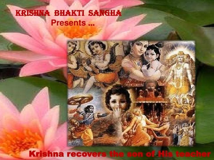 Krishna  Bhaktisangha<br />Presents …<br />Krishna recovers the son of His teacher<br />