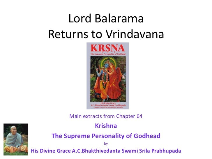Lord BalaramaReturns to Vrindavana<br />Main extracts from Chapter 64<br />Krishna <br />The Supreme Personality of Godhea...