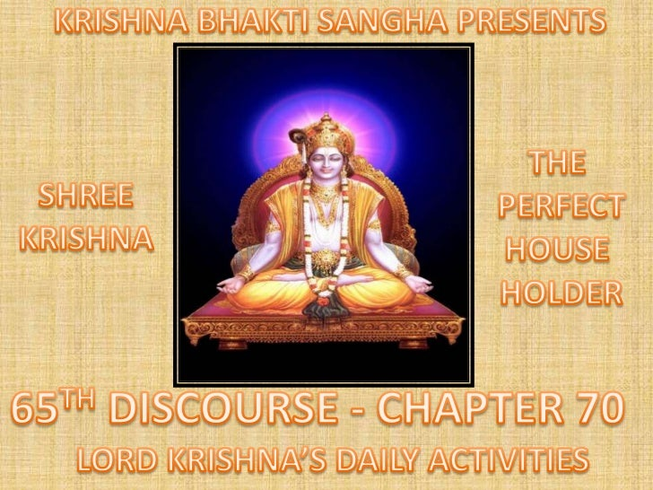 KRISHNA BHAKTI SANGHA PRESENTS<br />THE <br />PERFECT<br />HOUSE <br />HOLDER<br />SHREE<br />KRISHNA<br />65TH DISCOURSE ...
