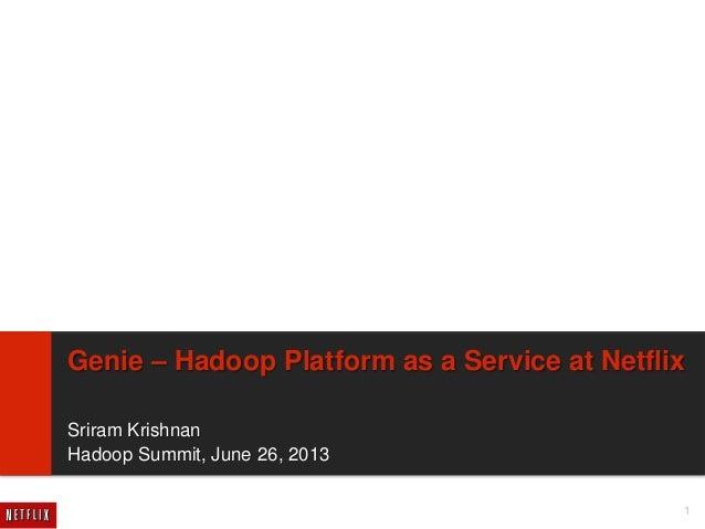 1 Genie – Hadoop Platform as a Service at Netflix Sriram Krishnan Hadoop Summit, June 26, 2013
