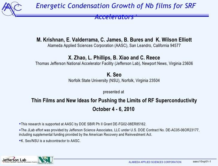 Energetic Condensation Growth of Nb films for SRF Accelerators  * <ul><li>M. Krishnan, E. Valderrama, C. James, B. Bures a...