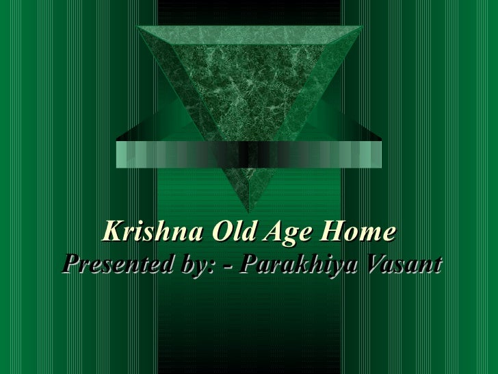 Krishna Old Age Home Presented by: - Parakhiya Vasant