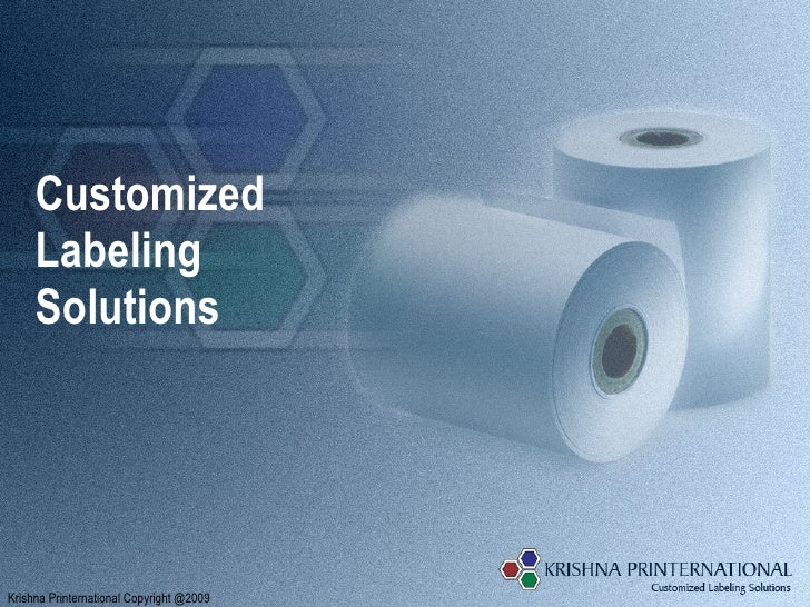 Customized  Labeling  Solutions Krishna Printernational Copyright @2009