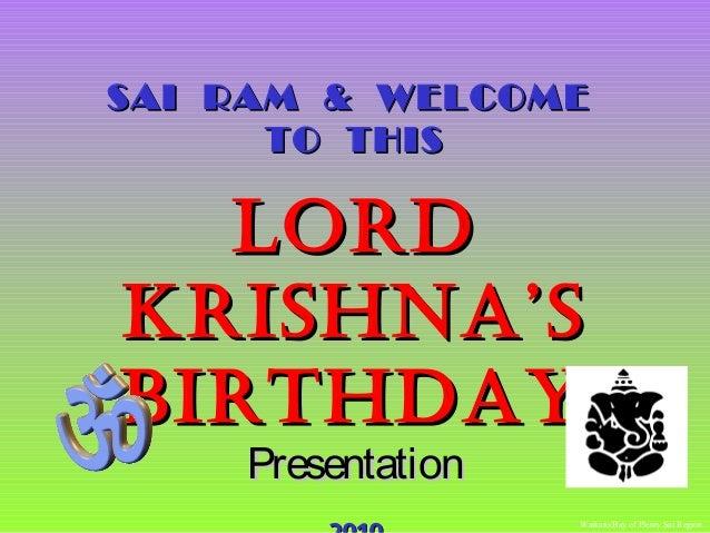 SAI RAM & WELCOME TO THIS  Lord krishna's birthday Presentation  Waikato/Bay of Plenty Sai Region