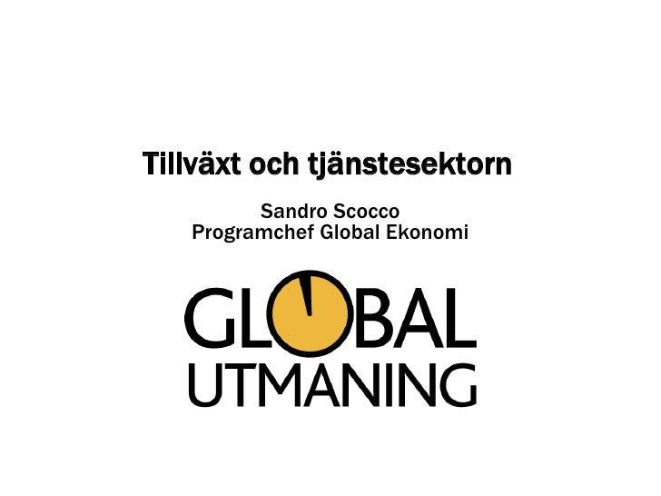 Tillväxt och tjänstesektorn<br />Sandro ScoccoProgramchef Global Ekonomi<br />