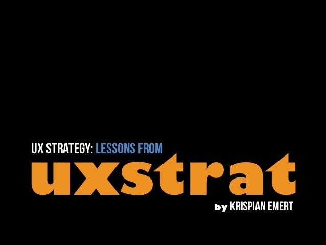 uxst rat UX Strategy: lessons from  by krispian emert