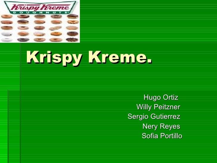 Krispy Kreme. Hugo Ortiz  Willy Peitzner  Sergio Gutierrez  Nery Reyes  Sofia Portillo