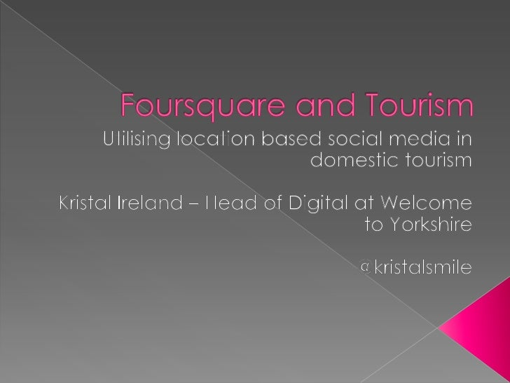 Foursquare and Tourism<br />Utilising location based social media in domestic tourism<br />Kristal Ireland – Head of Digit...