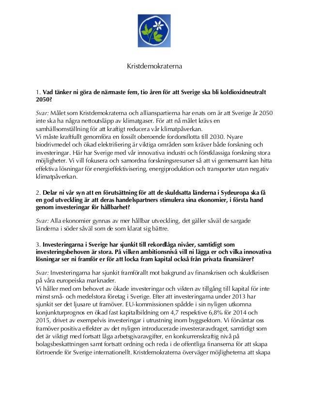 Kristdemokraterna 1. Vad tänker ni göra de närmaste fem, tio åren för att Sverige ska bli koldioxidneutralt 2050? Svar: Må...