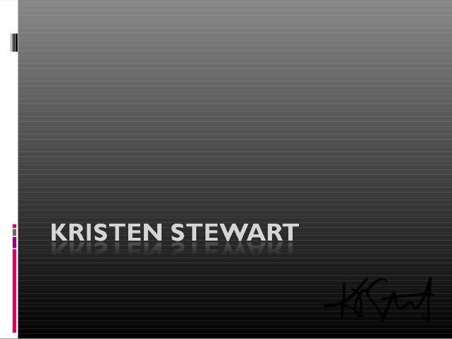 Kristen Stewart  Kristen Jaymes Stewart  April 9, 1990  Born and raised in Los  Angeles, California  Father John Stewa...