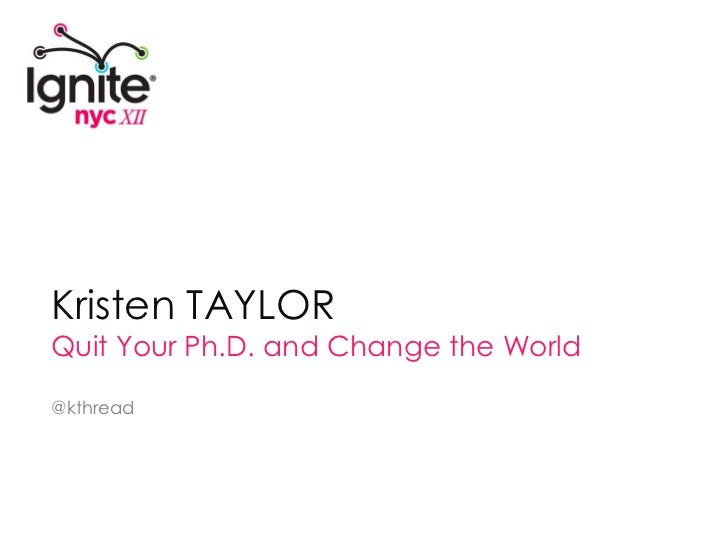 Kristen TAYLOR<br />Quit Your Ph.D. and Change the World<br />@kthread<br />