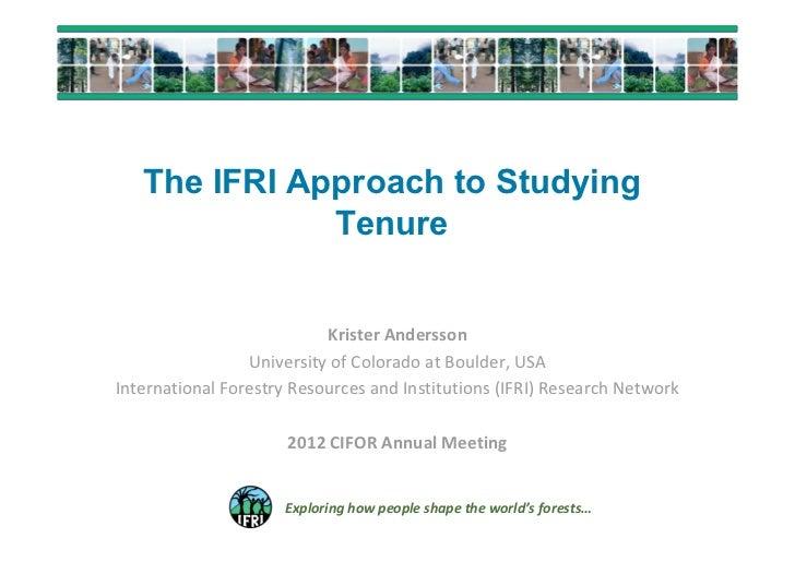 The IFRI Approach to Studying              Tenure                           KristerAndersson                 Universityo...