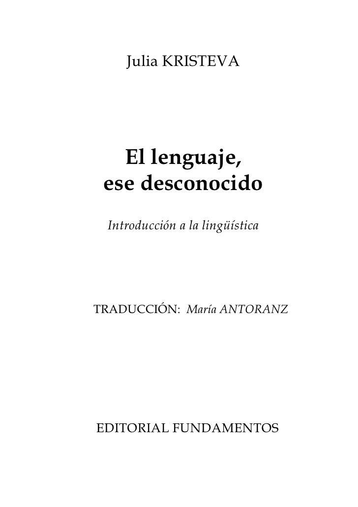 Julia KRISTEVA   El lenguaje, ese desconocido Introducción a la lingüísticaTRADUCCIÓN: María ANTORANZEDITORIAL FUNDAMENTOS