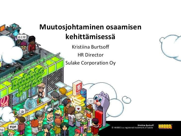 Muutosjohtaminen osaamisen          kehittämisessä             Kristiina Burtsoff                HR Director          Sula...