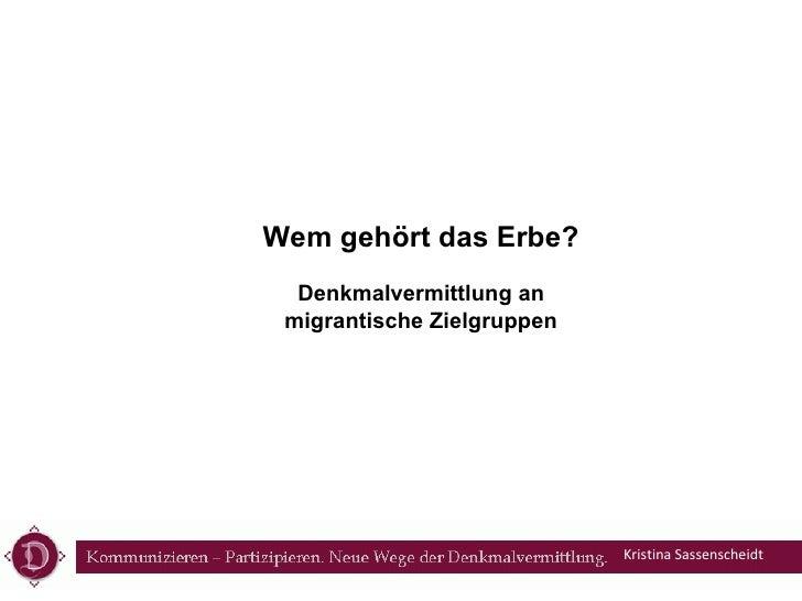 Kristina Sassenscheidt Wem gehört das Erbe? Denkmalvermittlung an migrantische Zielgruppen