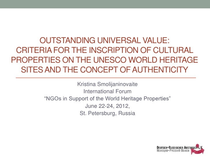 OUTSTANDING UNIVERSAL VALUE: CRITERIA FOR THE INSCRIPTION OF CULTURALPROPERTIES ON THE UNESCO WORLD HERITAGE  SITES AND TH...