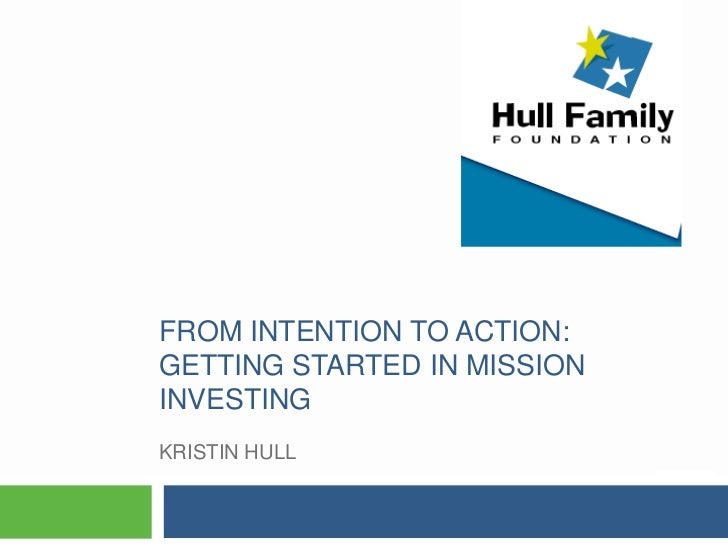 FROM INTENTION TO ACTION:GETTING STARTED IN MISSIONINVESTINGKRISTIN HULL