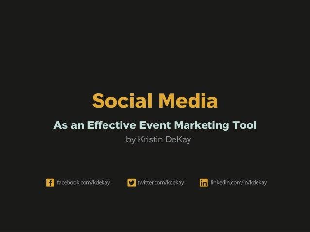 Social MediaAs an Effective Event Marketing Tool            by Kristin DeKay
