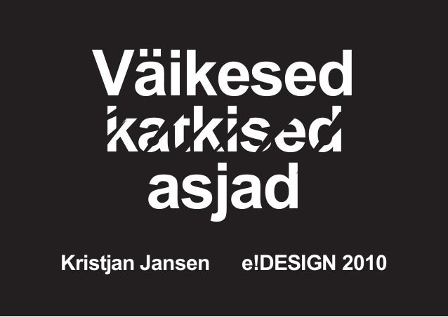 Kristjan Jansen Kristjan Jansen e!DESIGN 2010 Väikesed katkised asjad