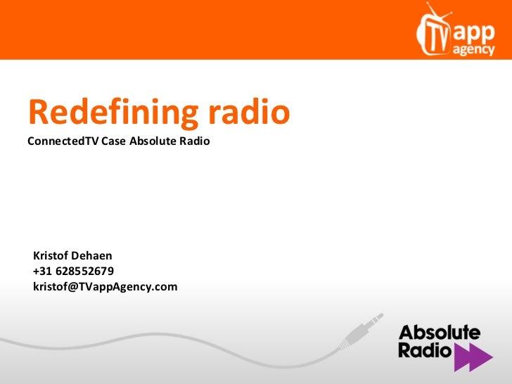 Redefining radioConnectedTV Case Absolute RadioKristof Dehaen+31 628552679kristof@TVappAgency.com