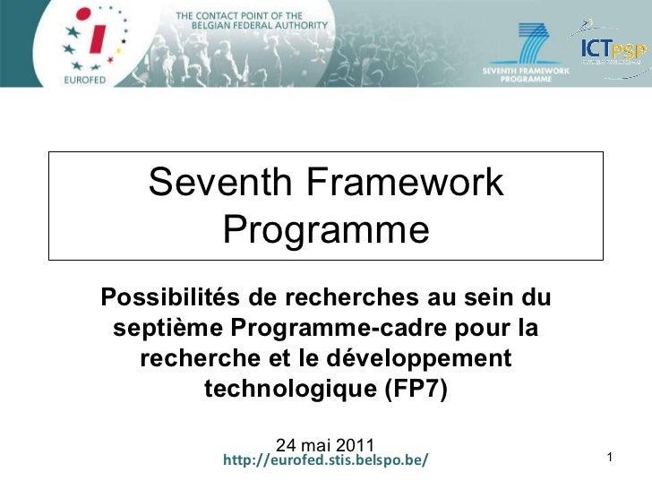 http://eurofed.stis.belspo.be/ Seventh Framework Programme Possibilités de recherches au sein du septième Programme-cadre ...