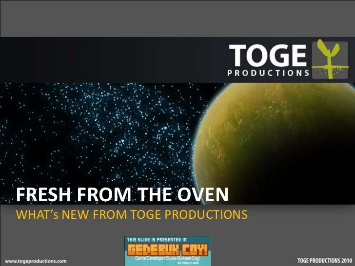 FRESH FROM THE OVENWHAT's NEW FROM TOGE PRODUCTIONS