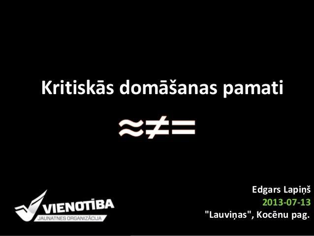 """Kritiskās domāšanas pamati Edgars Lapiņš 2013-07-13 """"Lauviņas"""", Kocēnu pag."""