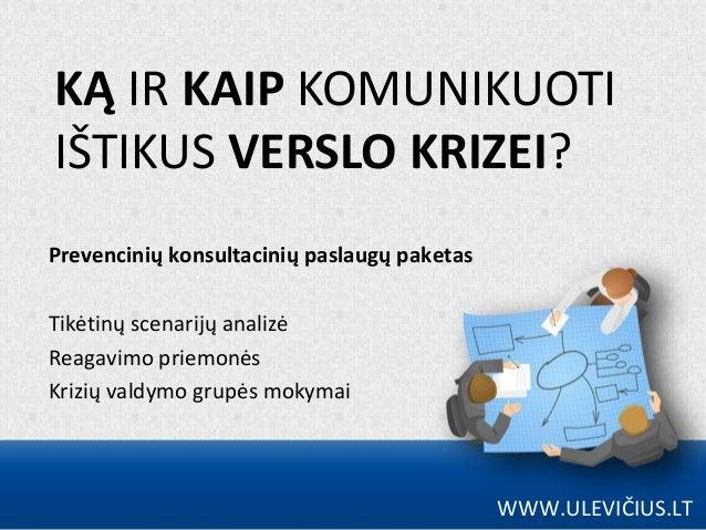 KĄ IR KAIP KOMUNIKUOTI IŠTIKUS VERSLO KRIZEI? Prevencinių konsultacinių paslaugų paketas Tikėtinų scenarijų analizė Reagav...