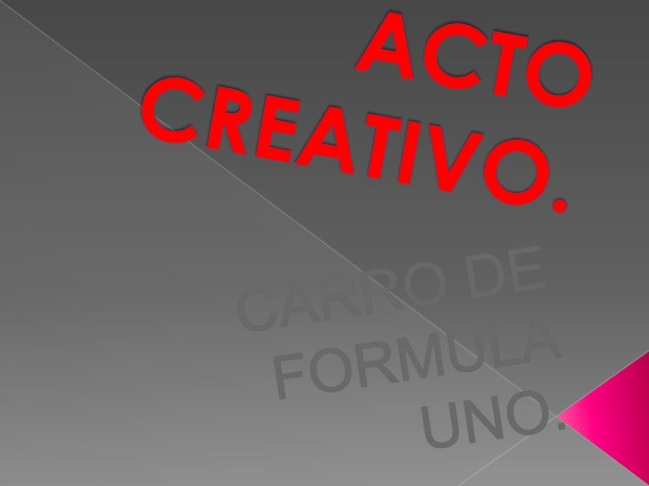 ACTO CREATIVO.<br />CARRO DE FORMULA UNO.<br />
