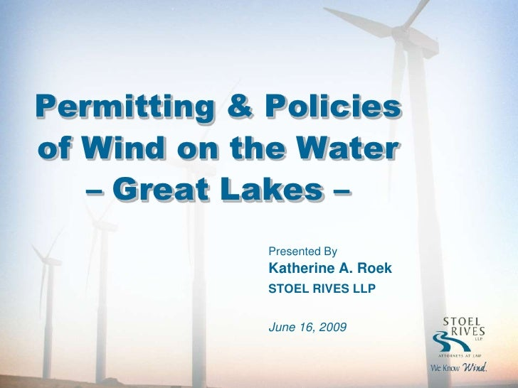 Permitting & Policies of Wind on the Water    – Great Lakes –              Presented By              Katherine A. Roek    ...