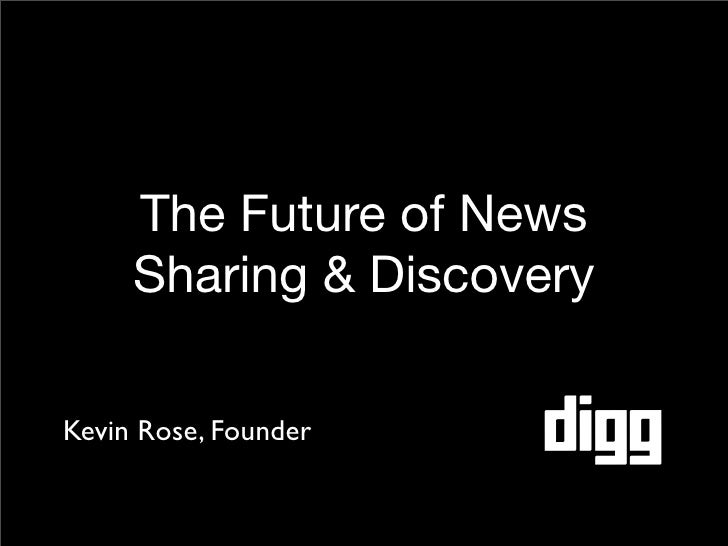 The Future of News      Sharing & Discovery  Kevin Rose, Founder