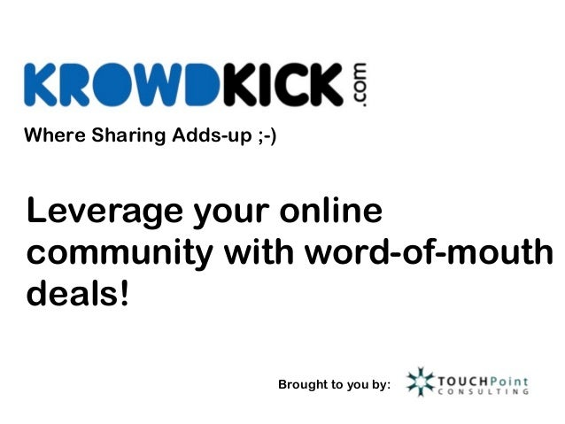 Where Sharing Adds-up ;-)Leverage your onlinecommunity with word-of-mouthdeals!                            Brought to you ...